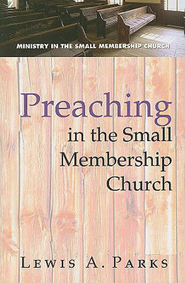 Preaching in the Small Membership Church - eBook  -     By: Lewis Parks