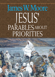 Jesus' Parables About Priorities - eBook  -     By: James W. Moore