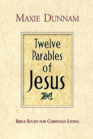 Twelve Parables of Jesus: Bible Study for Christian Living - eBook  -     By: Maxie Dunnam