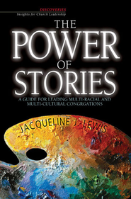 The Power of Stories: A Guide for Leading Multiracial and Multicultural Congregations - eBook  -     By: Jacqui Lewis