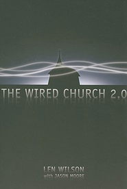 The Wired Church 2.0 - eBook  -     By: Len Wilson, Jason Moore