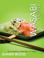Wasabi Gospel: The Startling Message of Jesus - eBook  -     By: Shawn Wood