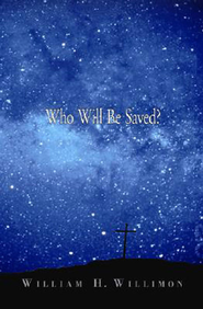 Who Will Be Saved? - eBook  -     By: William H. Willimon