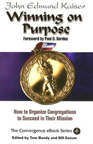 Winning on Purpose: How to Organize Congregations to Succeed in Their Mission - eBook  -     By: John Kaiser