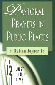 Just in Time Series - Pastoral Prayers in Public Places - eBook  -     By: F. Belton Joyner Jr.