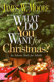 What Do You Want for Christmas?: An Advent Study for Adults - eBook  -     By: James W. Moore