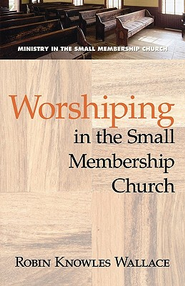 Worshiping in the Small Membership Church - eBook  -     By: Robin Knowles Wallace