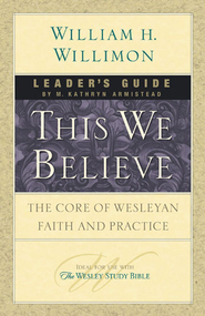 This We Believe Leaders Guide: The Core of Wesleyan Faith and Practice - eBook  -     By: William H. Willimon