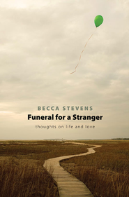 Funeral for a Stranger: Thoughts on Life and Love - eBook  -     By: Becca Stevens