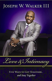 Love and Intimacy: Five Ways to Get Together and Stay Together - eBook  -     By: Rev. Joseph W. Walker III
