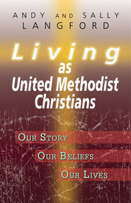 Living as United Methodist Christians: Our Story, Our Beliefs, Our Lives - eBook  -     By: Andy Langford, Sally Langford
