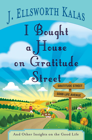 I Bought a House on Gratitude Street - eBook  -     By: J. Ellsworth Kalas