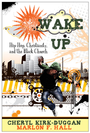 Wake up: Hip Hop Christianity and the Black Church - eBook  -     By: Cheryl A. Kirk-Duggan, Marion F. Hall