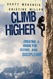 CLIMB Higher: Creating a Vision for Giving and Discipleship - eBook  -     By: Scott McKenzie, Kristine Miller