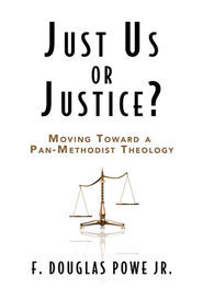 Just Us or Justice?: Moving Toward a Pan-Methodist Theology - eBook  -     By: F. Douglas Powe Jr.