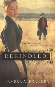 Rekindled, Fountain Creek Chronicles Series #1   -     By: Tamera Alexander