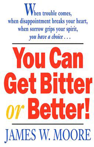 You Can Get Bitter or Better! - eBook  -     By: James W. Moore