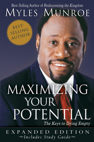 Maximizing Your Potential Expanded Edition: The Keys to Dying Empty - eBook  -     By: Myles Munroe