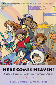 Here Comes Heaven!: A Kid's Guide to God's Supernatural Power - eBook  -     By: Mike Seth, Miriam Seth, Bill Johnson