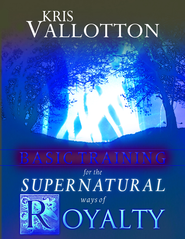 Basic Training for the Supernatural Ways of Royalty - eBook  -     By: Kris Vallotton