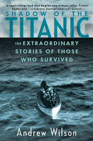 Shadow of the Titanic: The Extraordinary Stories of Those Who Survived - eBook  -     By: Andrew Wilson