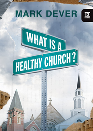 What Is a Healthy Church? - eBook  -     By: Mark Dever