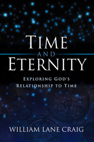 Time and Eternity: Exploring God's Relationship to Time - eBook  -     By: William Craig