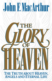 The Glory of Heaven: The Truth about Heaven, Angels and Eternal Life - eBook  -     By: John MacArthur