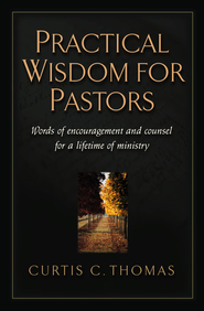 Practical Wisdom for Pastors: Words of Encouragement and Counsel for a Lifetime of Ministry - eBook  -     By: Curtis C. Thomas