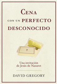 Cena con un perfecto desconocido: Una invitacion con Jesus de Nazaret - eBook  -     By: David Gregory