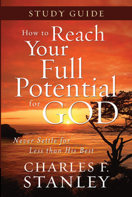How to Reach Your Full Potential for God: Never Settle for Less Than His Best Study Guide  -     By: Charles F. Stanley