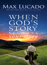 When God's Story Becomes Your Story - eBook  -     By: Max Lucado