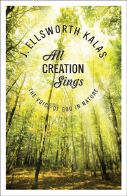 All Creation Sings - eBook  -     By: J. Ellsworth Kalas