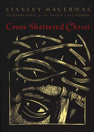 Cross-Shattered Christ: Meditations on the Seven Last Words - eBook  -     By: Stanley Hauerwas