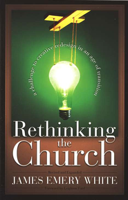 Rethinking the Church: A Challenge to Creative Redesign in an Age of Transition / Revised - eBook  -     By: James Emery White