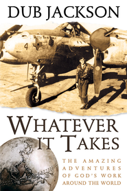 Whatever It Takes: The Amazing Adventures of God's Work Around the World - eBook  -     By: Dub Jackson