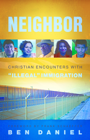 Neighbor: Christian Encounters with Illegal Immigration - eBook  -     By: Ben Daniel