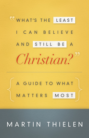 What's the Least I Can Believe and Still Be a Christian? - eBook  -     By: Martin Thielen