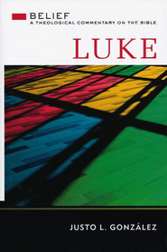 Luke: Belief, A Theological Commentary on the Bible - eBook  -     By: Justo L. Gonzalez