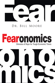 Fearonomics: Stimulus of Hope for Tough Economic Times - eBook  -     By: Dr. Bill Moore