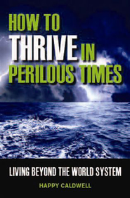 How to Thrive in Perilous Times: Living Beyond the World System - eBook  -     By: Happy Caldwell