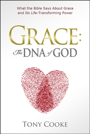 Grace: The DNA of God: What the Bible Says About Grace and Its Life-Transforming Power - eBook  -     By: Tony Cooke