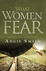 What Women Fear: Walking in Faith that Transforms - eBook  -     By: Angie Smith
