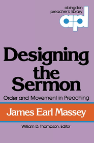 Designing the Sermon: Order and Movement in Preaching - eBook  -     By: James Massey