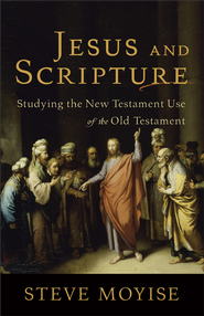 Jesus and Scripture: Studying the New Testament Use of the Old Testament - eBook  -     By: Steve Moyise