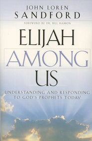 Elijah Among Us: Understanding and Responding to God's Prophets Today - eBook  -     By: John Loren Sandford
