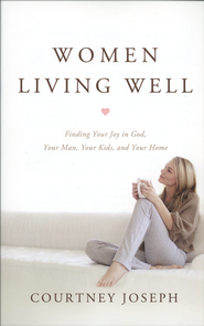 Women Living Well: Find Your Joy in God, Your Man, Your Kids, and Your Home  -<br /><br /><br /><br /><br /><br /><br /><br /><br /><br /><br /><br /><br /><br /><br /><br /><br />         By: Courtney Joseph</p><br /><br /><br /><br /><br /><br /><br /><br /><br /><br /><br /><br /><br /><br /><br /><br /> <p>