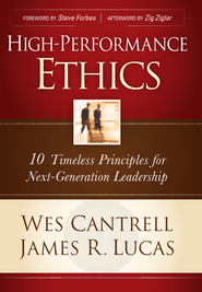 High-Performance Ethics: 10 Timeless Principles for Next-Generation Leadership - eBook  -     By: Wes Cantrell, James R. Lucas