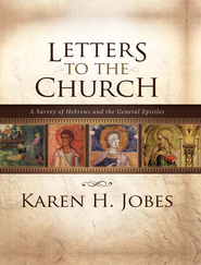 Letters to the Church: A Survey of Hebrews and the General Epistles - eBook  -     By: Karen H. Jobes