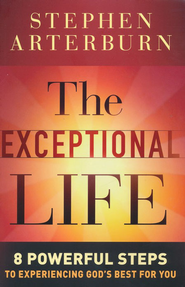 Exceptional Life, The: 8 Powerful Steps to Experiencing God's Best for You - eBook  -     By: Stephen Arterburn